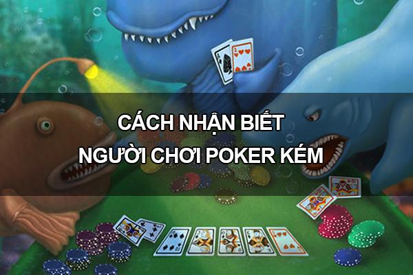 Cách nhận biết người chơi poker kém