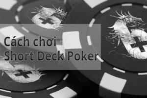Short Deck Poker là gì? Cách chơi Short Deck Poker (Six Plus Hold'em)