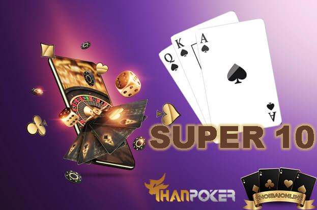 Cách chơi game bài Super 10 tại Thanpoker